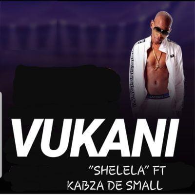 Vukani – Shelela ft. Kabza De Small mp3 download amapiano fakaza