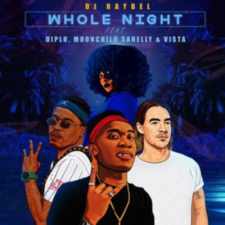 DJ Raybel - Whole Night ft. Diplo, Moonchild Sanelly & Vista mp3 download