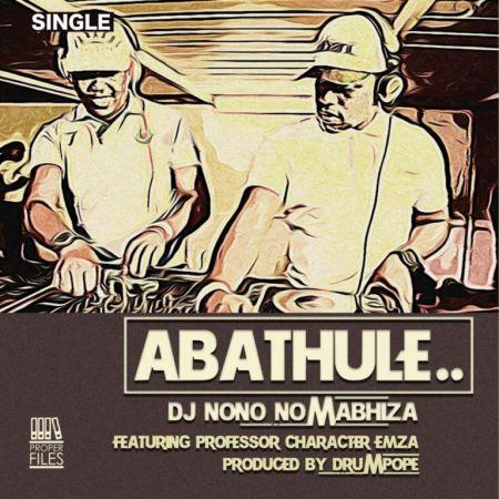 Dj Nono No Mabhiza – Abathule ft. Emza, Professor & Character mp3 download DJNono
