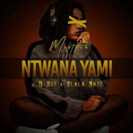 Msetash – Ntwana Yami ft. K Dot & Dlala Lazz mp3 free download