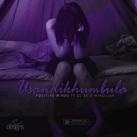 Positive Minds - Usandikhumbula ft. DJ SK & Minollar mp3 download
