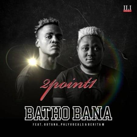 2point1 – Batho Bana (Acapella) ft. Butana & Phlyvocals mp3 download