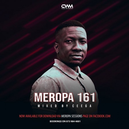 Ceega Wa Meropa 161 (100% Local) mix mp3 download