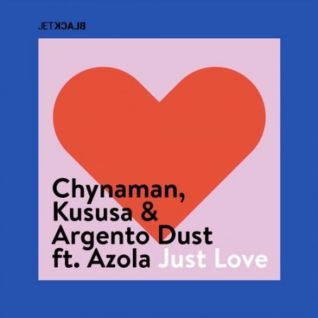 Chynaman, Kususa & Argento Dust – Just Love ft. Azola mp3 download