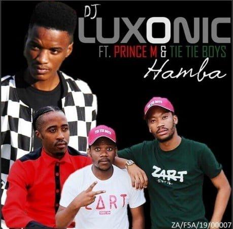 Dj Luxonic - Hamba ft. Prince M & Tie Tie Boyz mp3 download