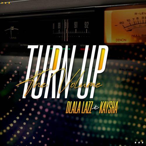 Dlala Lazz – Turn Up the Volume ft. Kaysha mp3 download