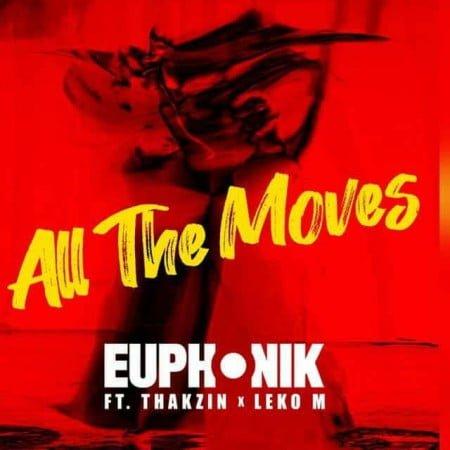 Euphonik - All the Moves ft. DJ Thakzin & Leko M mp3 download