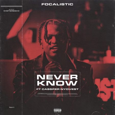 Focalistic – Never Know ft. Cassper Nyovest mp3 free download