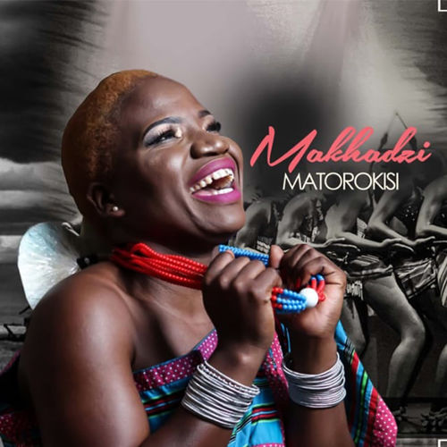 Makhadzi - Matorokisi Album zip mp3 download datafilehost