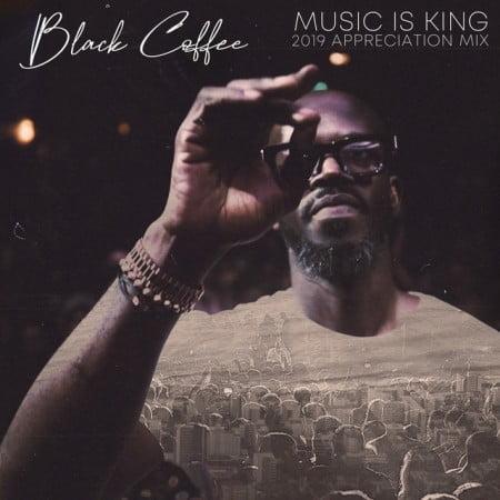 Black Coffee - Music is King 2019 Appreciation Mix (DJ Mix) mp3 download datafilehost